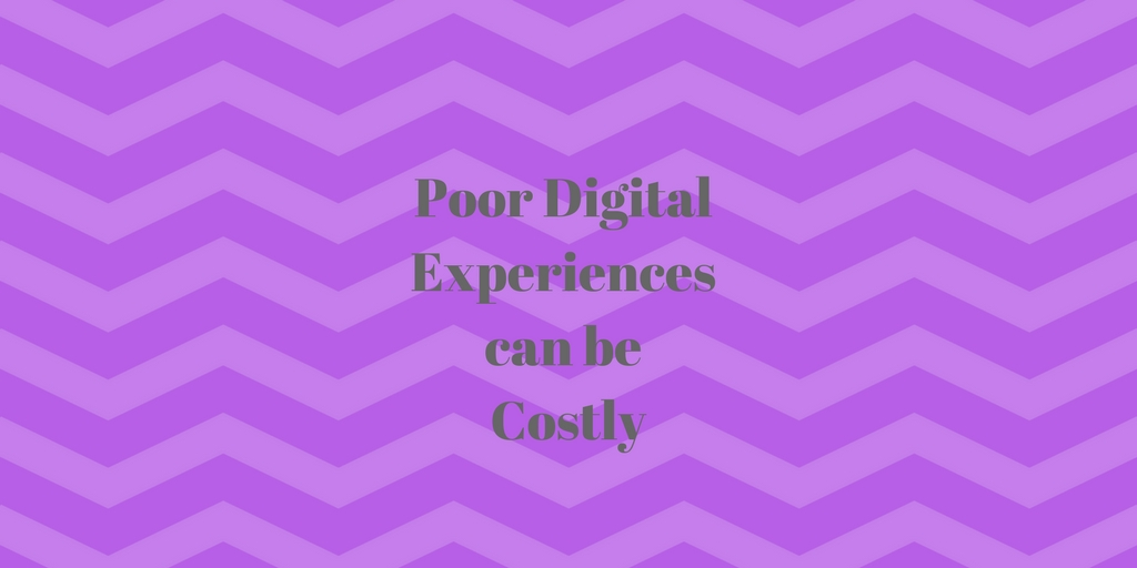 Poor Digital Experiences can be Costly