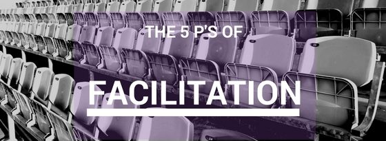 The 5 P's of Facilitation